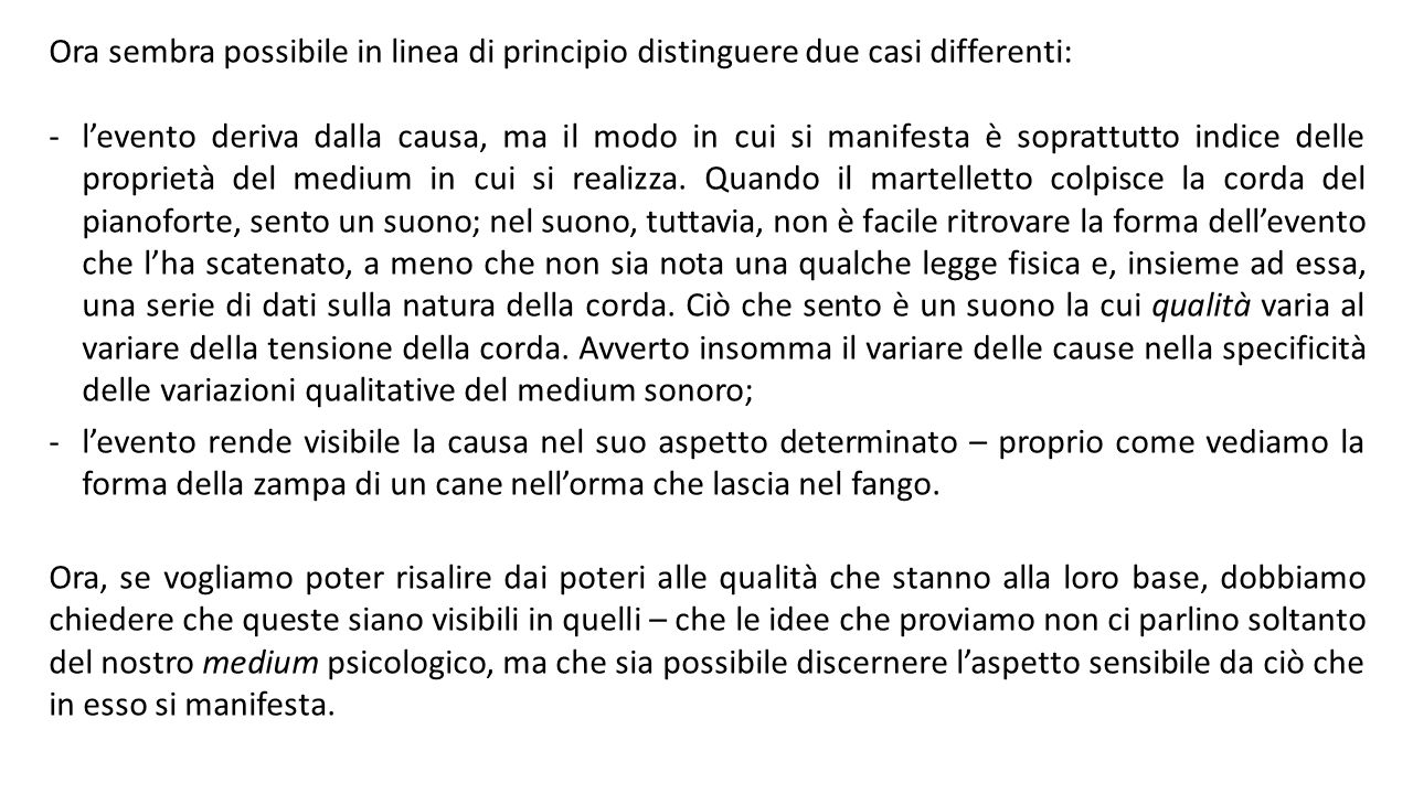 Ora sembra possibile in linea di principio distinguere due casi differenti: -l'evento deriva dalla causa, ma il modo in cui si manifesta è soprattutto indice delle proprietà del medium in cui si realizza.
