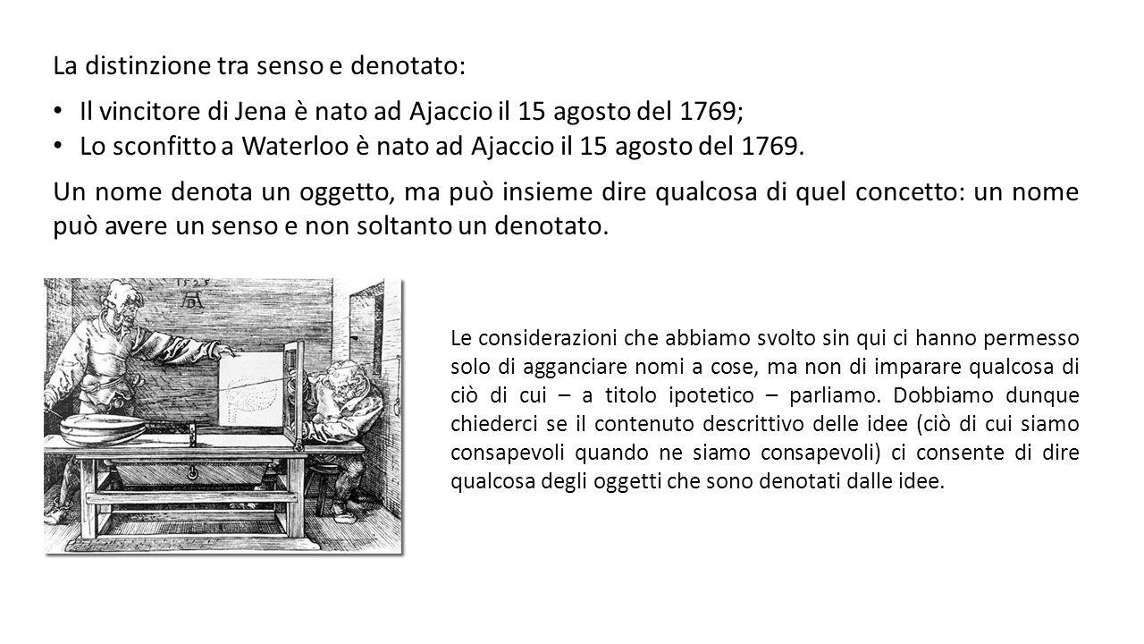 La distinzione tra senso e denotato: Il vincitore di Jena è nato ad Ajaccio il 15 agosto del 1769; Lo sconfitto a Waterloo è nato ad Ajaccio il 15 agosto del 1769.