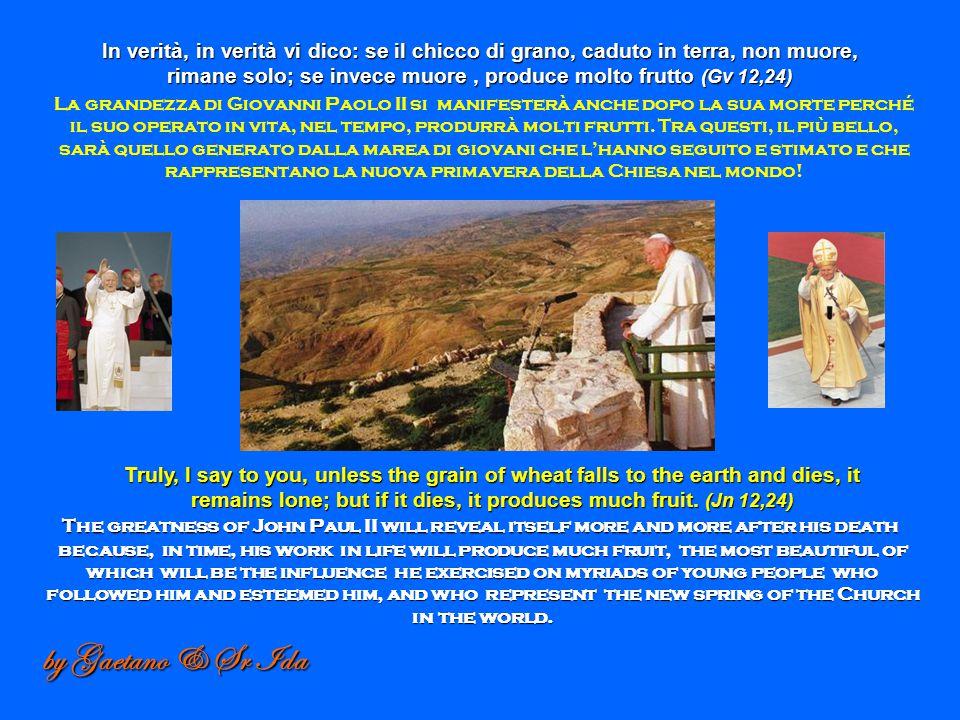 La grandezza di Giovanni Paolo II si manifesterà anche dopo la sua morte perché il suo operato in vita, nel tempo, produrrà molti frutti. Tra questi,