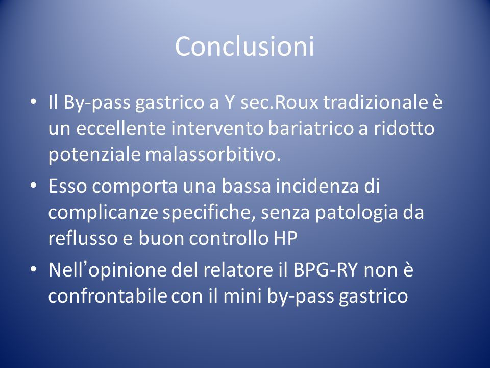 Conclusioni Il By-pass gastrico a Y sec.Roux tradizionale è un eccellente intervento bariatrico a ridotto potenziale malassorbitivo. Esso comporta una