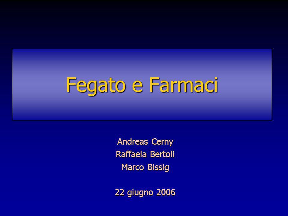 Fegato e Farmaci Andreas Cerny Raffaela Bertoli Marco Bissig 22 giugno 2006