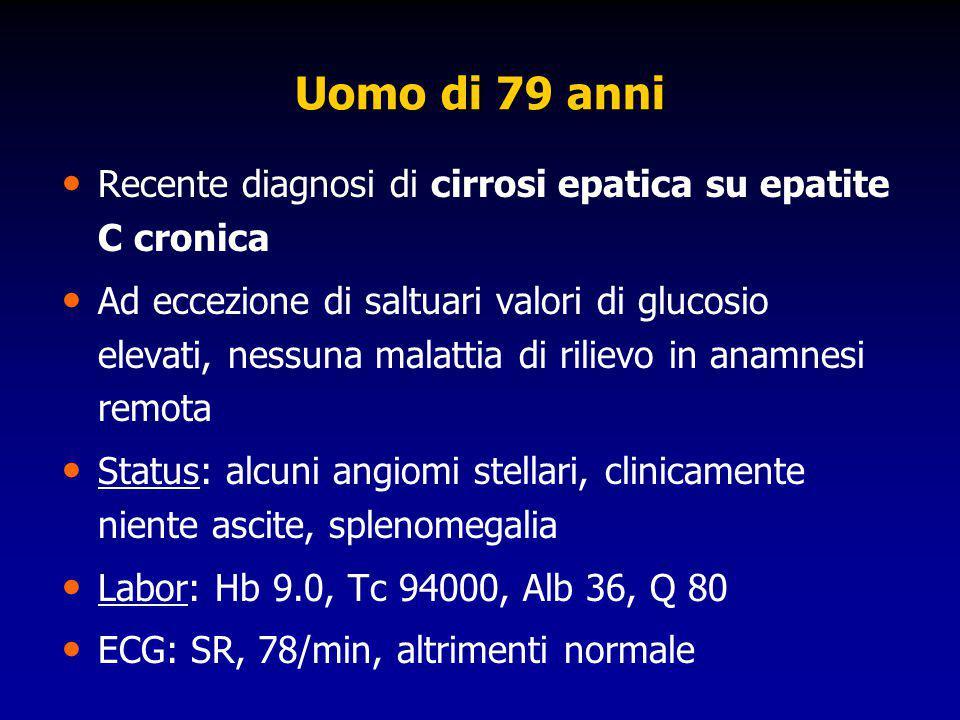 Uomo di 79 anni Recente diagnosi di cirrosi epatica su epatite C cronica Ad eccezione di saltuari valori di glucosio elevati, nessuna malattia di rili