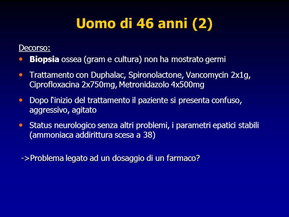 Uomo di 46 anni (2) Decorso: Biopsia ossea (gram e cultura) non ha mostrato germi Trattamento con Duphalac, Spironolactone, Vancomycin 2x1g, Ciproflox