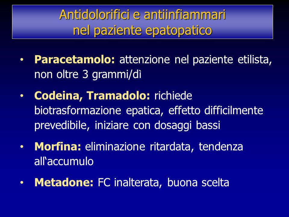 Paracetamolo: attenzione nel paziente etilista, non oltre 3 grammi/d ì Codeina, Tramadolo: richiede biotrasformazione epatica, effetto difficilmente p