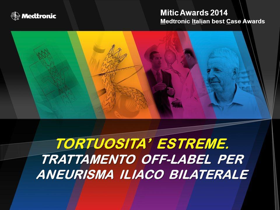 Mitic Awards 2014 Medtronic Italian best Case Awards TORTUOSITA' ESTREME. TRATTAMENTO OFF-LABEL PER ANEURISMA ILIACO BILATERALE