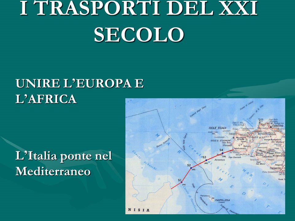 I TRASPORTI DEL XXI SECOLO UNIRE L ' EUROPA E L ' AFRICA L ' Italia ponte nel Mediterraneo