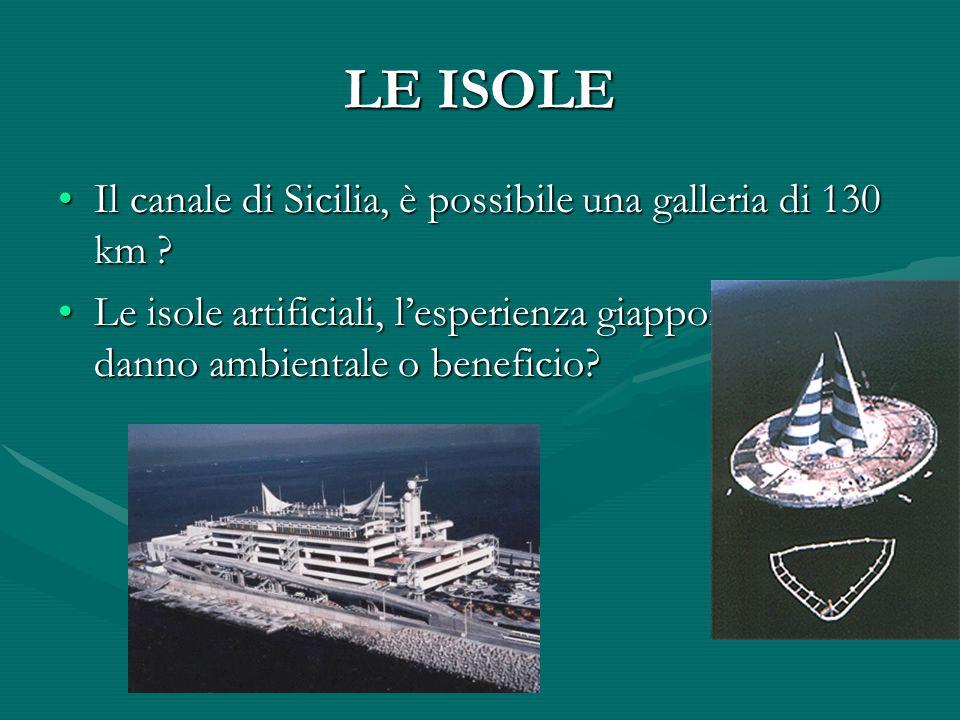 LE ISOLE Il canale di Sicilia, è possibile una galleria di 130 km ?Il canale di Sicilia, è possibile una galleria di 130 km .