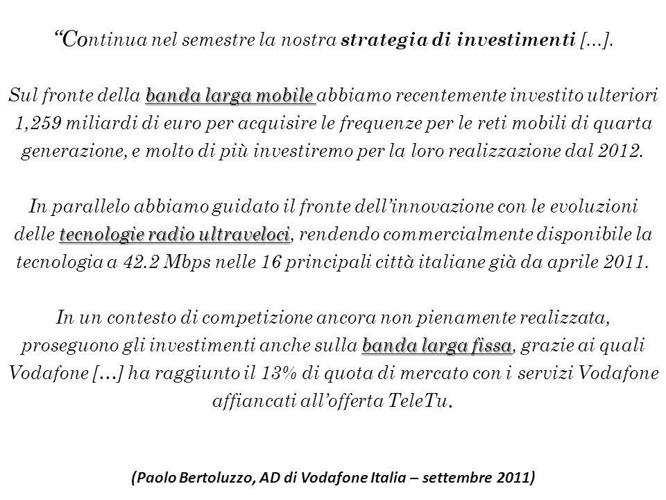 """""""Co ntinua nel semestre la nostra strategia di investimenti [...]. banda larga mobile Sul fronte della banda larga mobile abbiamo recentemente investi"""