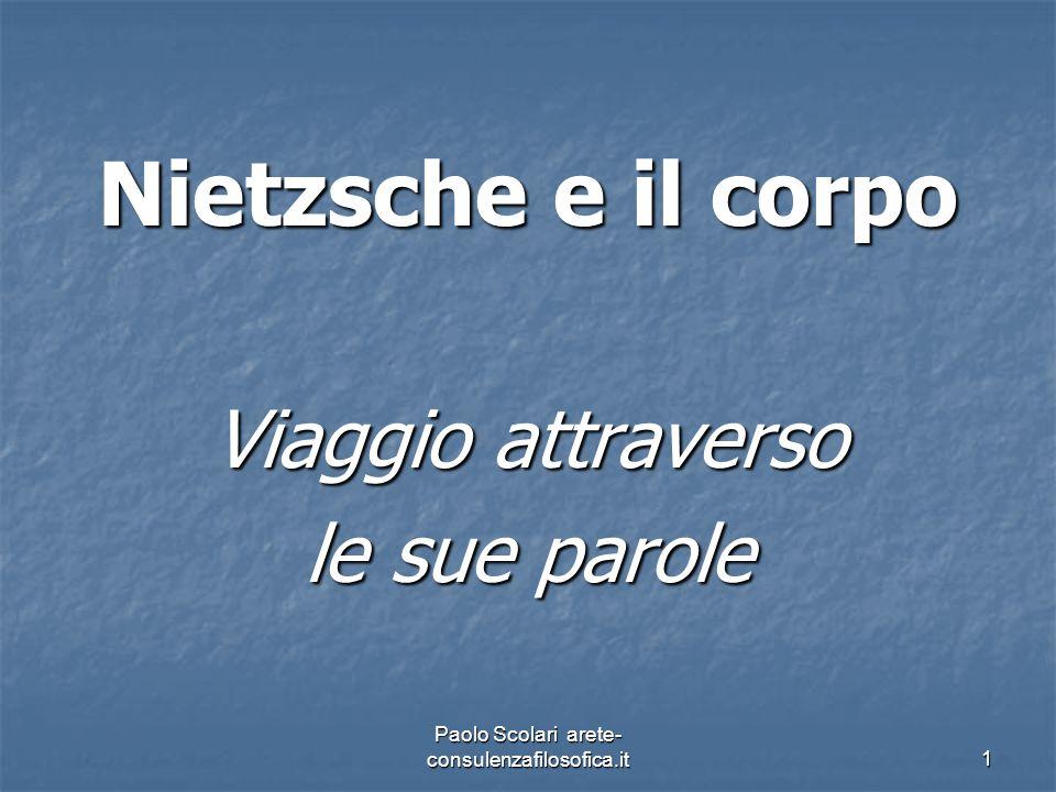 Nietzsche e il corpo Viaggio attraverso le sue parole Paolo Scolari arete- consulenzafilosofica.it1