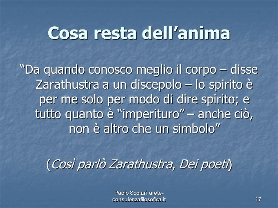 """Cosa resta dell'anima """"Da quando conosco meglio il corpo – disse Zarathustra a un discepolo – lo spirito è per me solo per modo di dire spirito; e tut"""