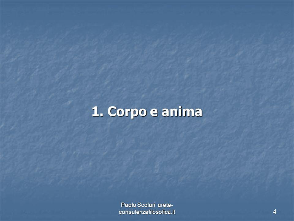 1. Corpo e anima Paolo Scolari arete- consulenzafilosofica.it4