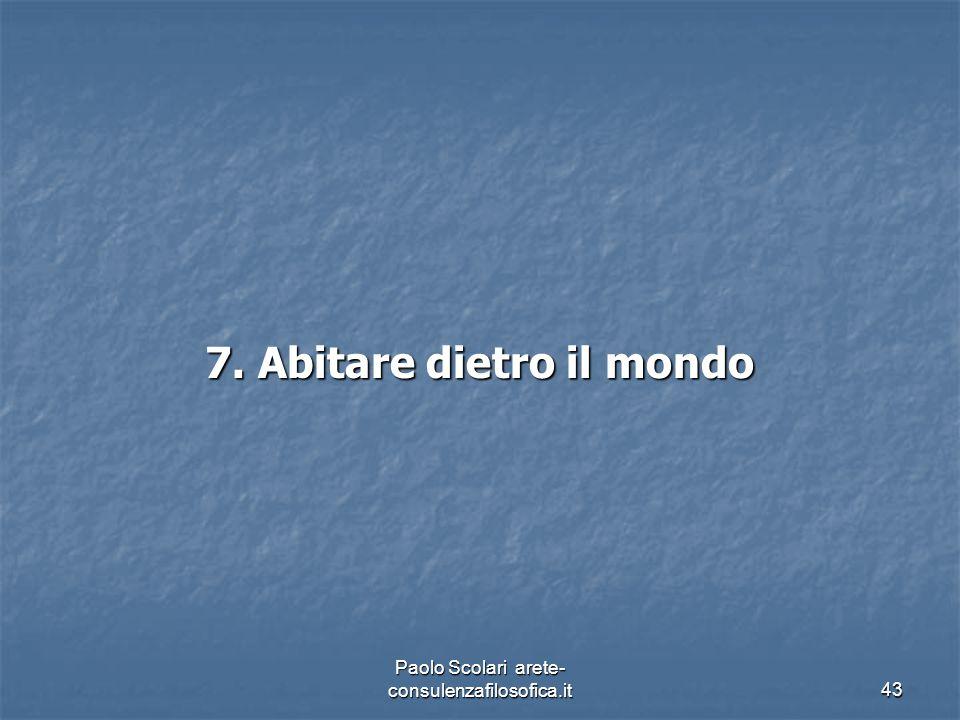 7. Abitare dietro il mondo Paolo Scolari arete- consulenzafilosofica.it43