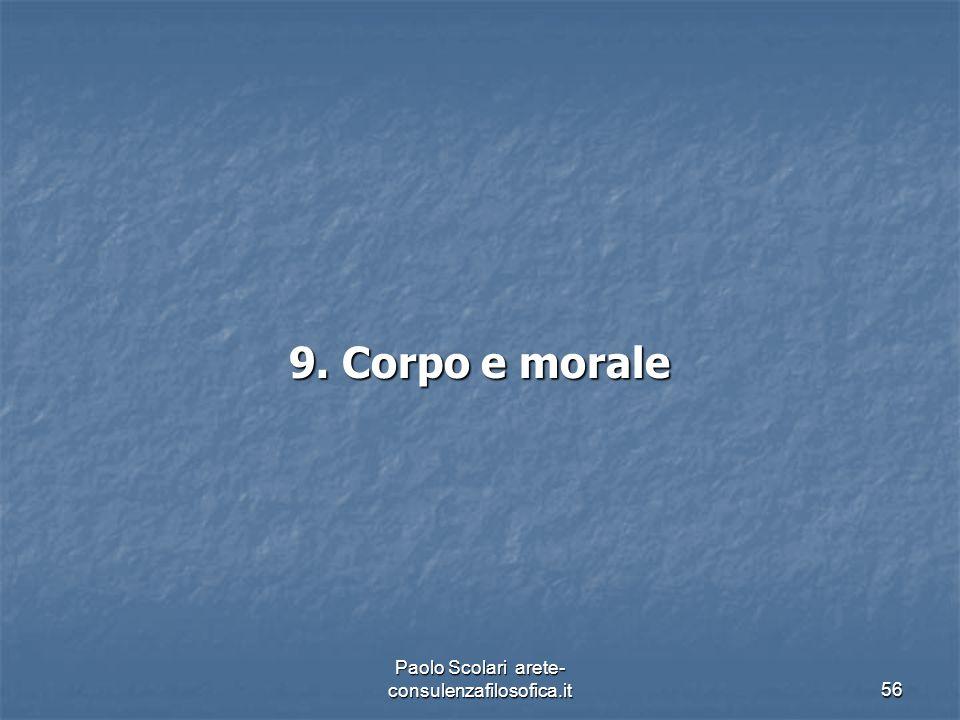 9. Corpo e morale Paolo Scolari arete- consulenzafilosofica.it56