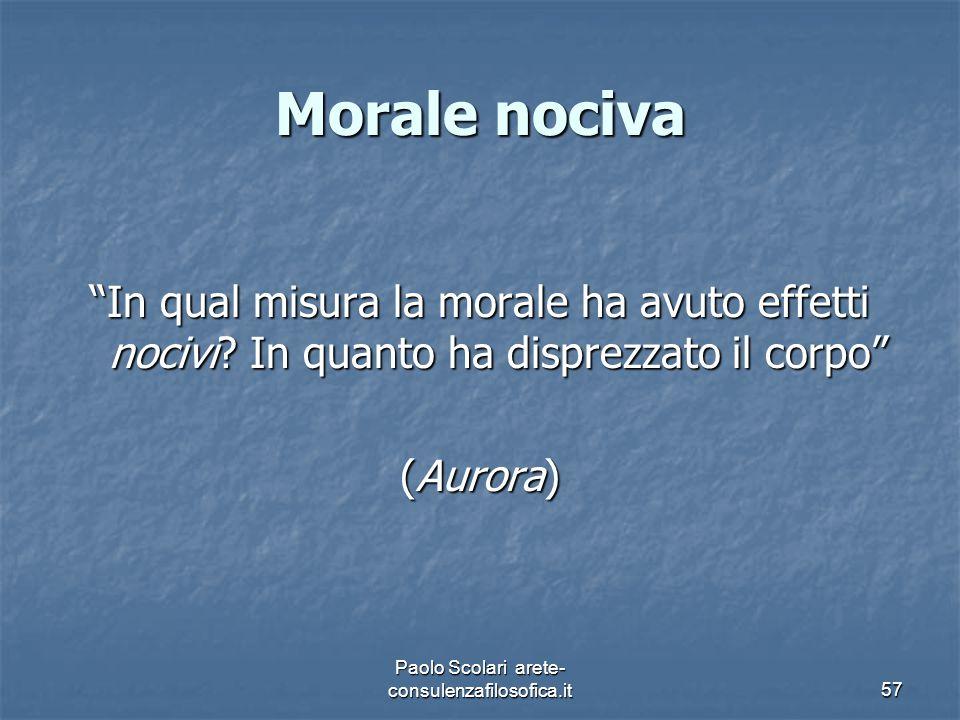 """Morale nociva """"In qual misura la morale ha avuto effetti nocivi? In quanto ha disprezzato il corpo"""" (Aurora) Paolo Scolari arete- consulenzafilosofica"""