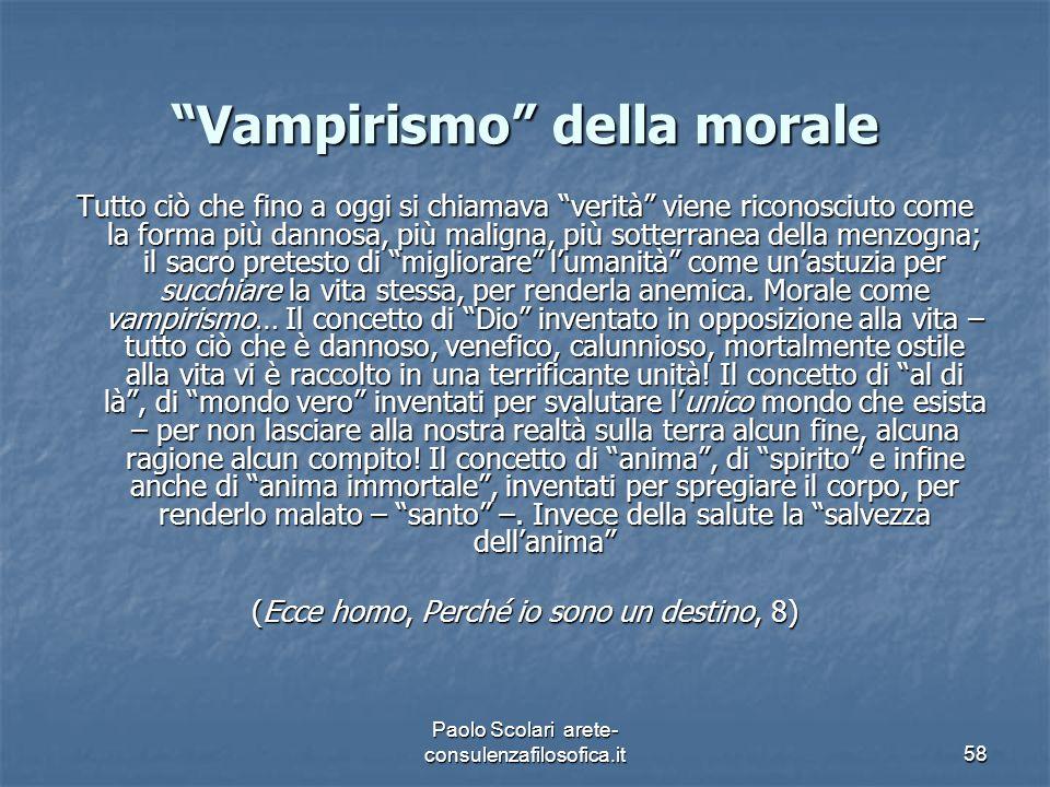 """""""Vampirismo"""" della morale Tutto ciò che fino a oggi si chiamava """"verità"""" viene riconosciuto come la forma più dannosa, più maligna, più sotterranea de"""