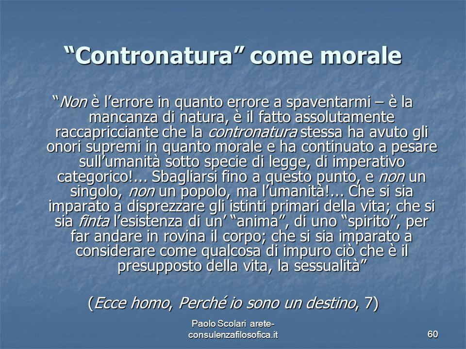"""""""Contronatura"""" come morale """"Non è l'errore in quanto errore a spaventarmi – è la mancanza di natura, è il fatto assolutamente raccapricciante che la c"""