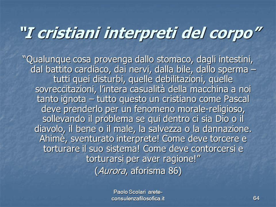 """""""I cristiani interpreti del corpo"""" """"Qualunque cosa provenga dallo stomaco, dagli intestini, dal battito cardiaco, dai nervi, dalla bile, dallo sperma"""