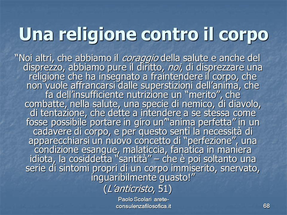 """Una religione contro il corpo """"Noi altri, che abbiamo il coraggio della salute e anche del disprezzo, abbiamo pure il diritto, noi, di disprezzare una"""