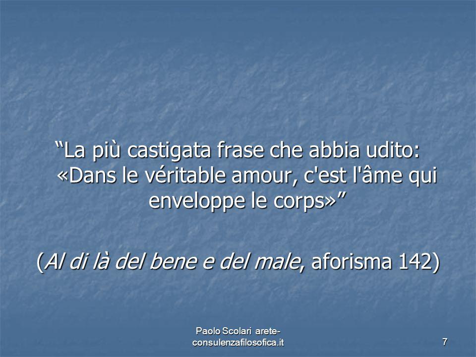 """""""La più castigata frase che abbia udito: «Dans le véritable amour, c'est l'âme qui enveloppe le corps»"""" (Al di là del bene e del male, aforisma 142) P"""