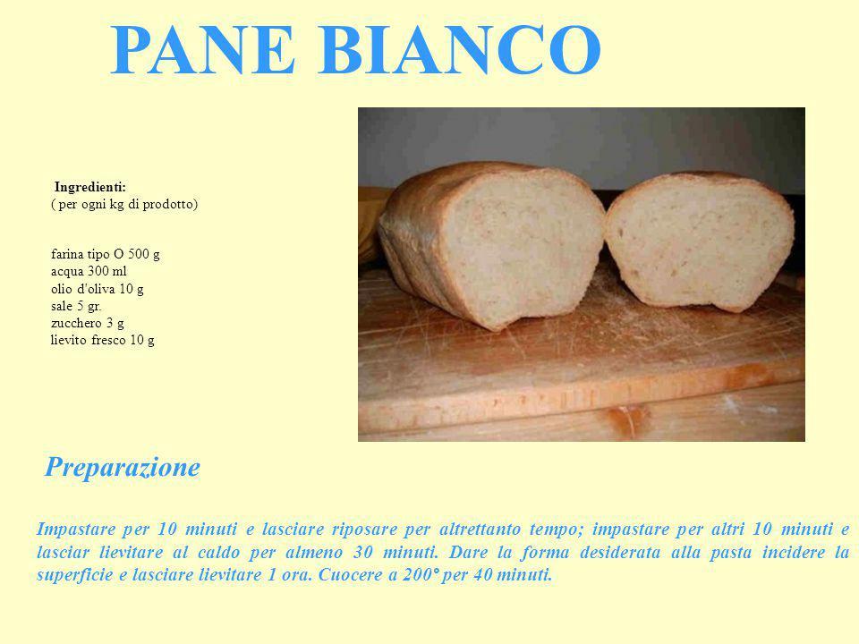 Ingredienti: ( per ogni kg di prodotto) farina tipo O 500 g acqua 300 ml olio d'oliva 10 g sale 5 gr. zucchero 3 g lievito fresco 10 g PANE BIANCO Pre