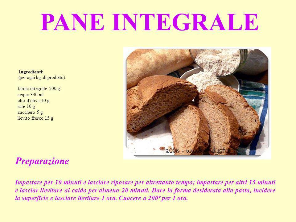 Ingredienti: ( per ogni kg. di prodotto) farina integrale 500 g acqua 330 ml olio d'oliva 10 g sale 10 g zucchero 5 g lievito fresco 15 g PANE INTEGRA