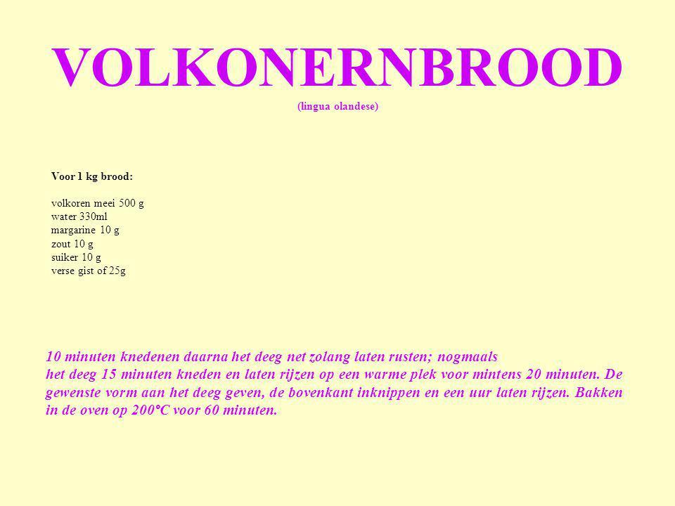 Voor 1 kg brood: volkoren meei 500 g water 330ml margarine 10 g zout 10 g suiker 10 g verse gist of 25g VOLKONERNBROOD (lingua olandese) 10 minuten kn