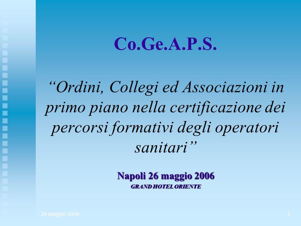 """26 maggio 20061 Co.Ge.A.P.S. """"Ordini, Collegi ed Associazioni in primo piano nella certificazione dei percorsi formativi degli operatori sanitari"""" Nap"""