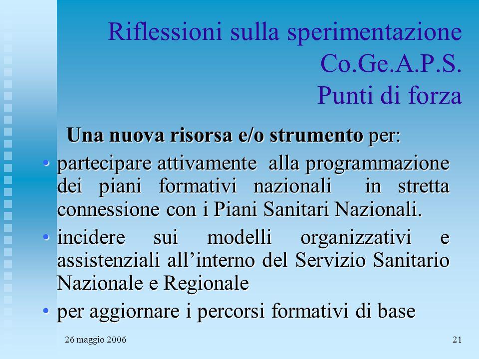 26 maggio 200621 Riflessioni sulla sperimentazione Co.Ge.A.P.S. Punti di forza Una nuova risorsa e/o strumento per: partecipare attivamente alla progr