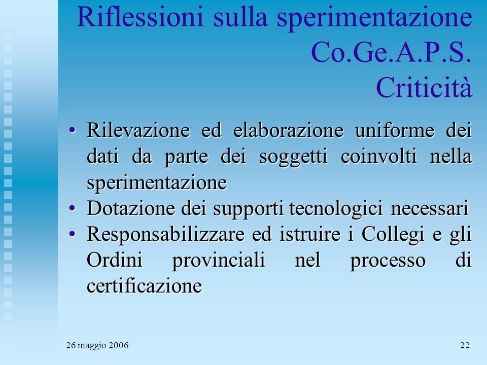 26 maggio 200622 Riflessioni sulla sperimentazione Co.Ge.A.P.S. Criticità Rilevazione ed elaborazione uniforme dei dati da parte dei soggetti coinvolt