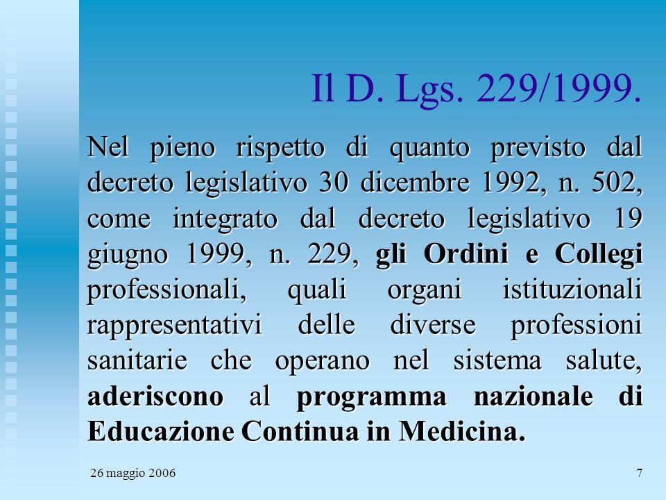 26 maggio 20067 Il D. Lgs. 229/1999. Nel pieno rispetto di quanto previsto dal decreto legislativo 30 dicembre 1992, n. 502, come integrato dal decret