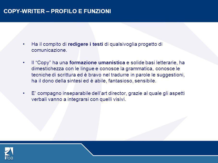 """COPY-WRITER – PROFILO E FUNZIONI Ha il compito di redigere i testi di qualsivoglia progetto di comunicazione. Il """"Copy"""" ha una formazione umanistica e"""
