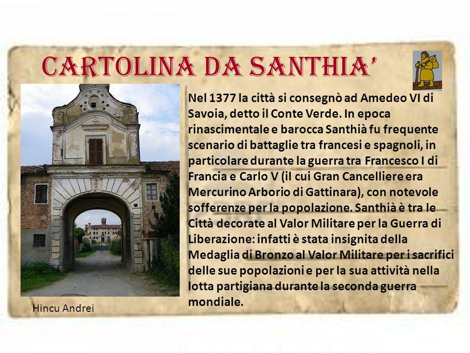 Cartolina da SANTHIA' Nel 1377 la città si consegnò ad Amedeo VI di Savoia, detto il Conte Verde. In epoca rinascimentale e barocca Santhià fu frequen