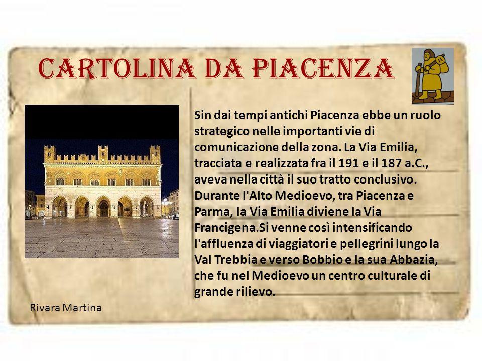Cartolina da PIACENZA Sin dai tempi antichi Piacenza ebbe un ruolo strategico nelle importanti vie di comunicazione della zona. La Via Emilia, traccia