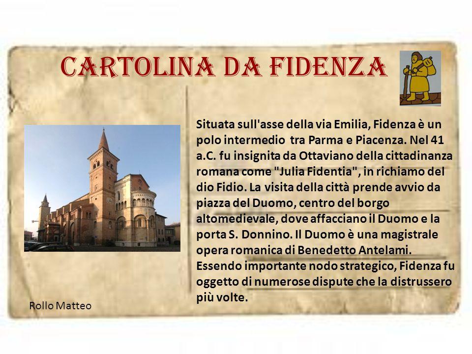 Cartolina da FIDENZA Situata sull'asse della via Emilia, Fidenza è un polo intermedio tra Parma e Piacenza. Nel 41 a.C. fu insignita da Ottaviano dell