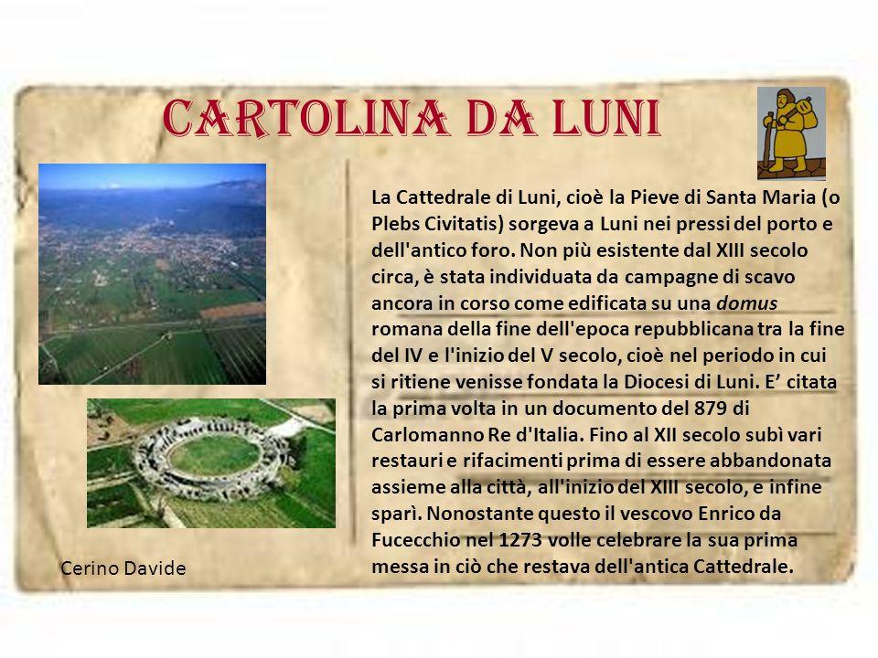 Cartolina da luni Cerino Davide La Cattedrale di Luni, cioè la Pieve di Santa Maria (o Plebs Civitatis) sorgeva a Luni nei pressi del porto e dell'ant
