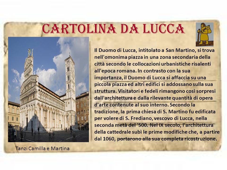 Cartolina da LUCCA Il Duomo di Lucca, intitolato a San Martino, si trova nell'omonima piazza in una zona secondaria della città secondo le collocazion