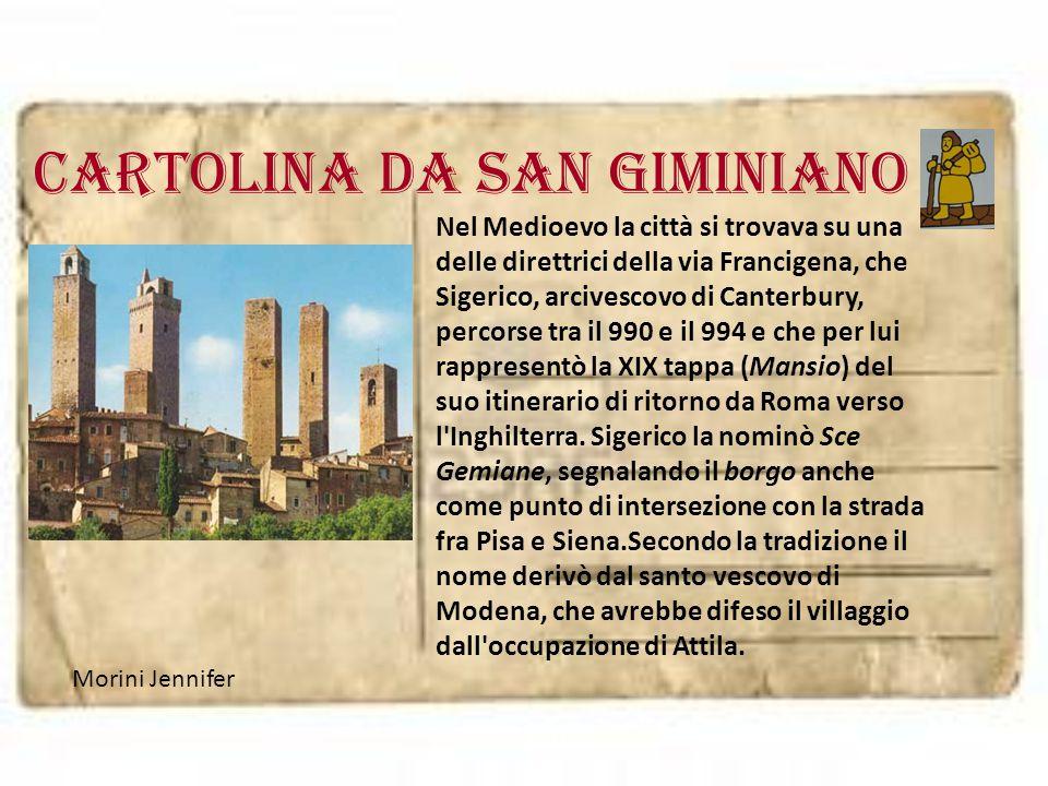 Cartolina da SAN GIMINIANO Morini Jennifer Nel Medioevo la città si trovava su una delle direttrici della via Francigena, che Sigerico, arcivescovo di