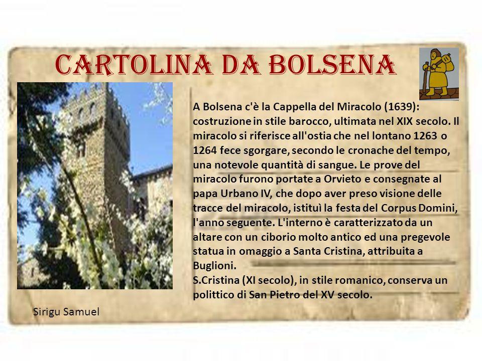 Cartolina da bolsena A Bolsena c'è la Cappella del Miracolo (1639): costruzione in stile barocco, ultimata nel XIX secolo. Il miracolo si riferisce al