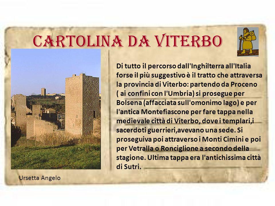 Cartolina da viterbo Di tutto il percorso dall'Inghilterra all'Italia forse il più suggestivo è il tratto che attraversa la provincia di Viterbo: part