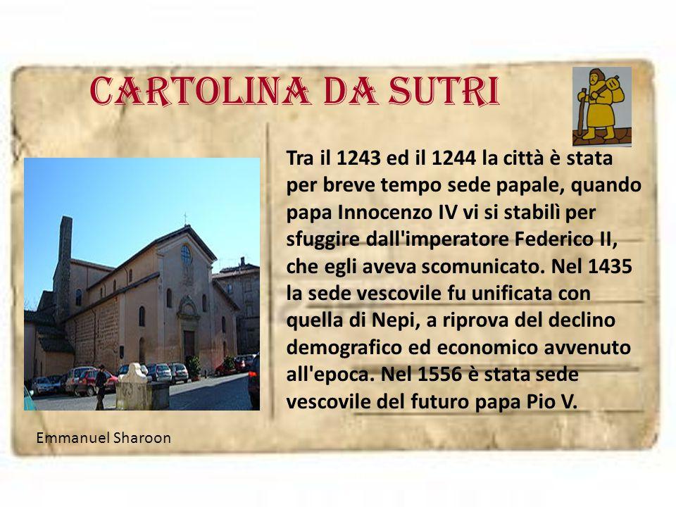 Cartolina da sutri Tra il 1243 ed il 1244 la città è stata per breve tempo sede papale, quando papa Innocenzo IV vi si stabilì per sfuggire dall'imper