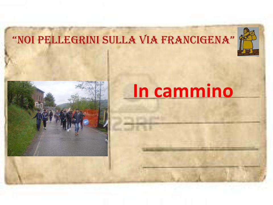 """""""noi pellegrini sulla via francigena"""" In cammino"""