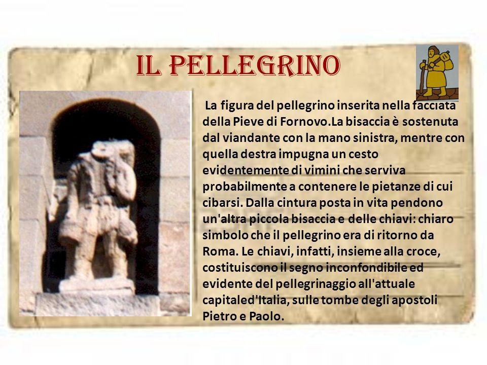 Il pellegrino La figura del pellegrino inserita nella facciata della Pieve di Fornovo.La bisaccia è sostenuta dal viandante con la mano sinistra, ment