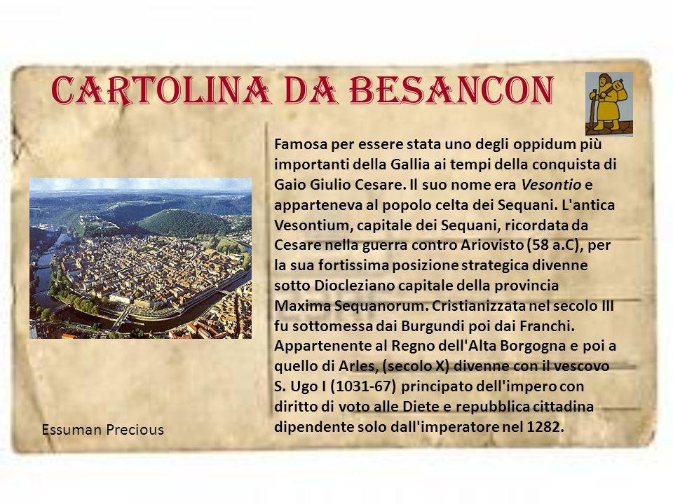 Cartolina da BESANCON Famosa per essere stata uno degli oppidum più importanti della Gallia ai tempi della conquista di Gaio Giulio Cesare. Il suo nom
