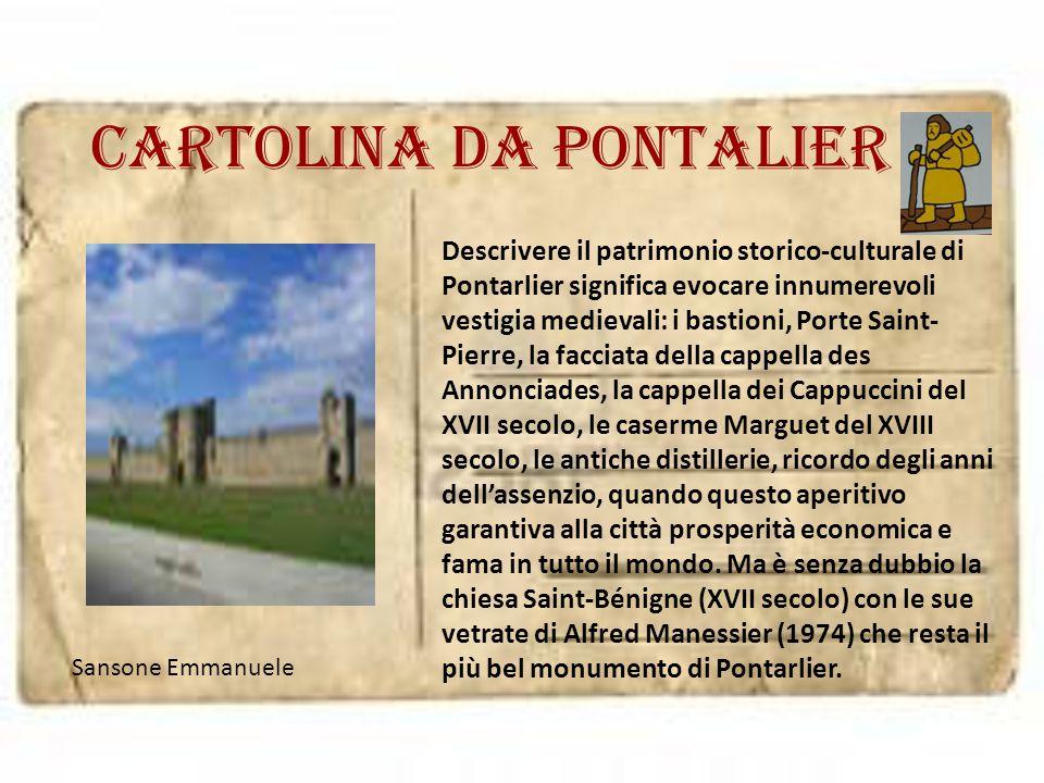 Cartolina da pontalier Descrivere il patrimonio storico-culturale di Pontarlier significa evocare innumerevoli vestigia medievali: i bastioni, Porte S