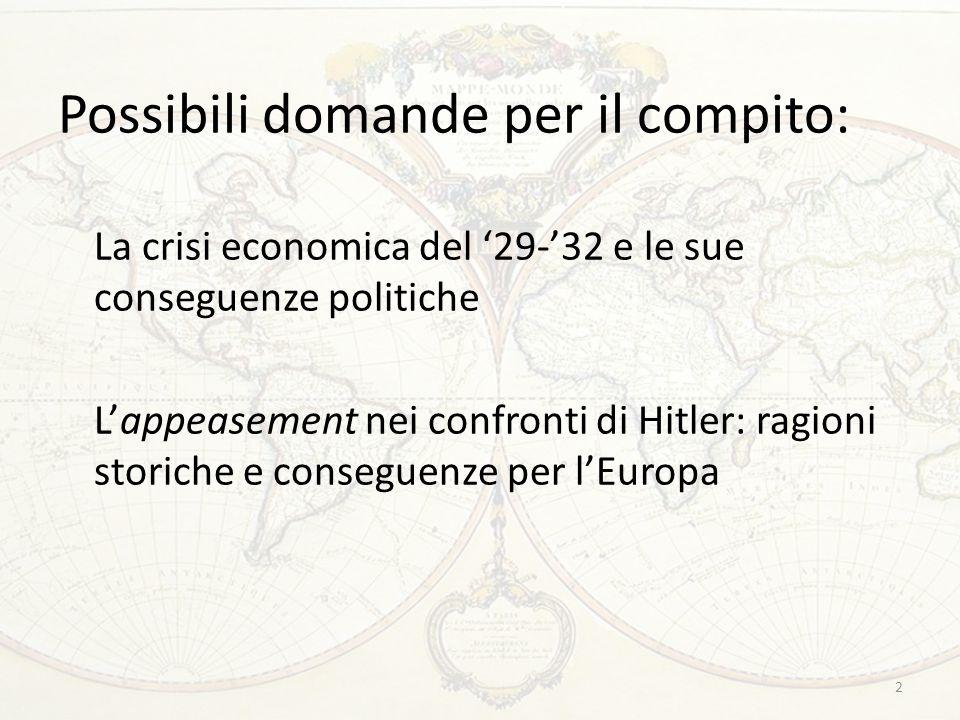 Possibili domande per il compito: La crisi economica del '29-'32 e le sue conseguenze politiche L'appeasement nei confronti di Hitler: ragioni storich