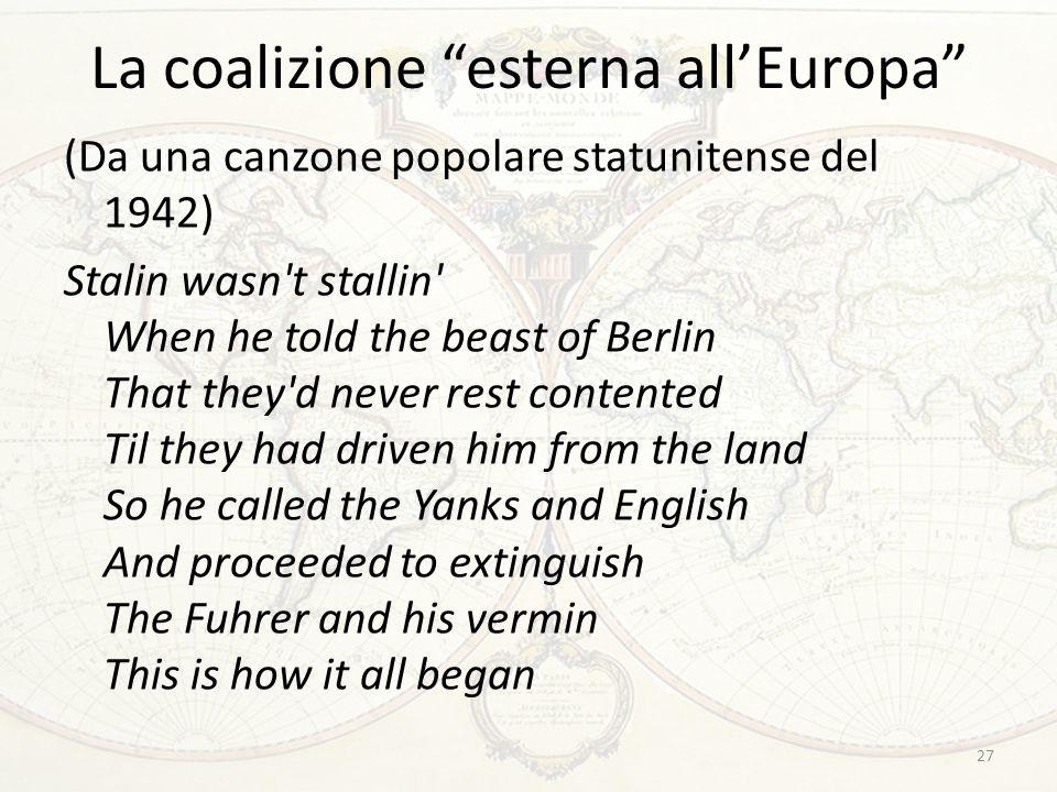 """La coalizione """"esterna all'Europa"""" (Da una canzone popolare statunitense del 1942) Stalin wasn't stallin' When he told the beast of Berlin That they'd"""
