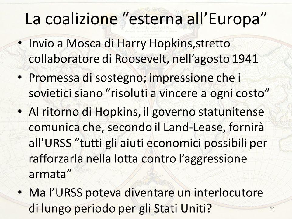 """La coalizione """"esterna all'Europa"""" Invio a Mosca di Harry Hopkins,stretto collaboratore di Roosevelt, nell'agosto 1941 Promessa di sostegno; impressio"""