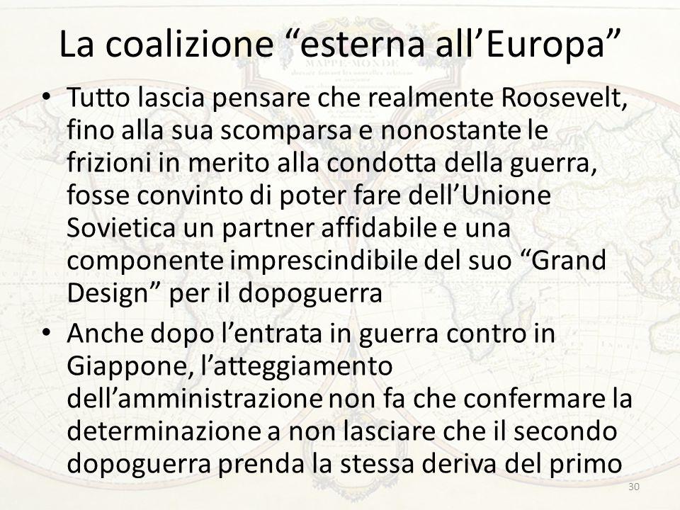 """La coalizione """"esterna all'Europa"""" Tutto lascia pensare che realmente Roosevelt, fino alla sua scomparsa e nonostante le frizioni in merito alla condo"""