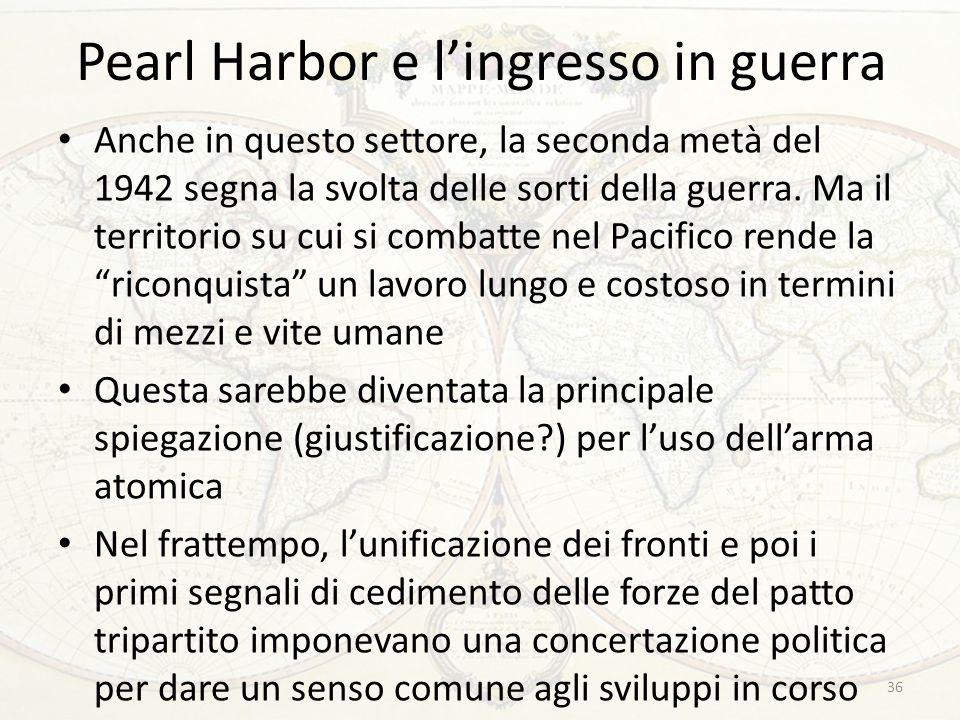 Pearl Harbor e l'ingresso in guerra Anche in questo settore, la seconda metà del 1942 segna la svolta delle sorti della guerra. Ma il territorio su cu