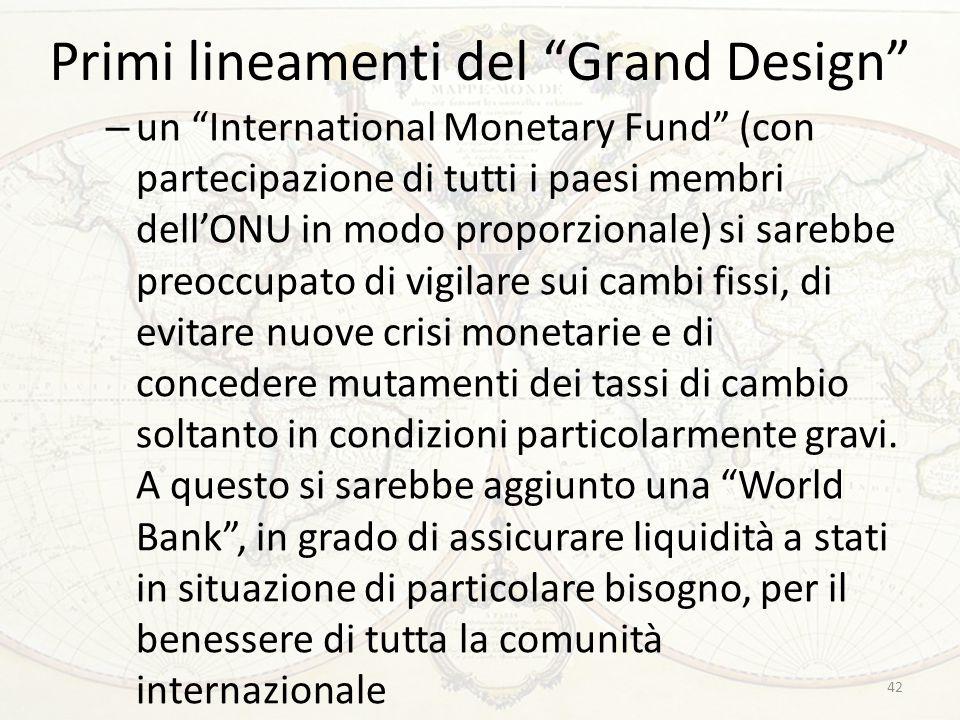 """Primi lineamenti del """"Grand Design"""" – un """"International Monetary Fund"""" (con partecipazione di tutti i paesi membri dell'ONU in modo proporzionale) si"""